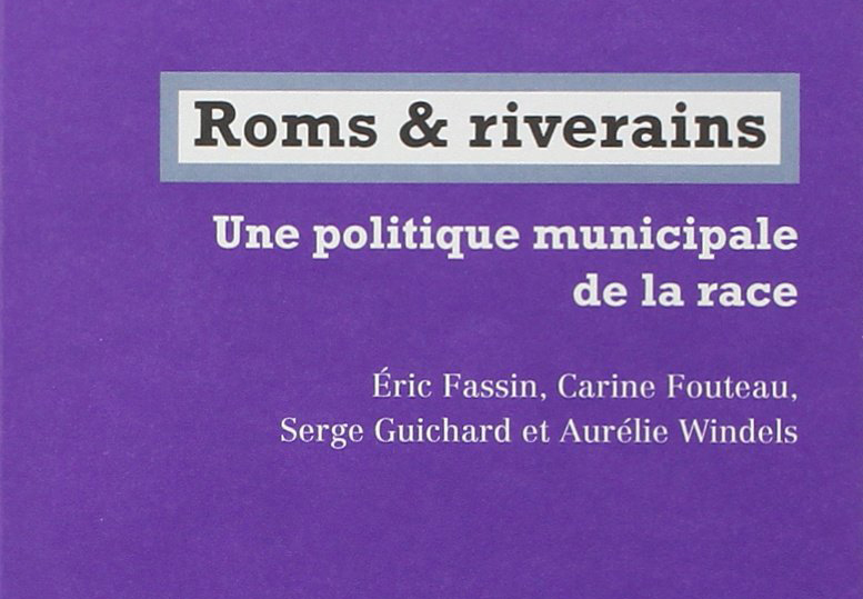 """Roms & riverains: Une politique municipale de la race"""